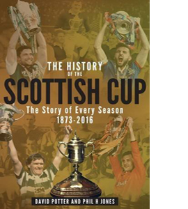 The History of the Scottish Cup: The Story of Every Season 1873-