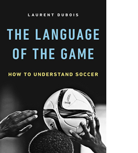 The Language of the Game: How to Understand Soccer (HB)