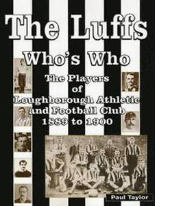 The Luffs Who's Who: Players of Loughborough Athletic and Footba