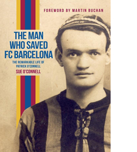 The Man Who Saved FC Barcelona: The Remarkable Life of Patrick O