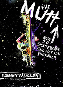The Mutt. How To Skateboard And Not Kill Yourself