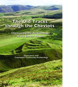 The Old Tracks Through the Cheviots :Discovering the Archaeology
