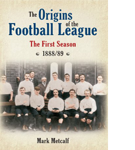The Origins of the Football League: The First Season 1888/89