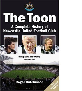 The Toon : A Complete History of Newcastle United Football Club