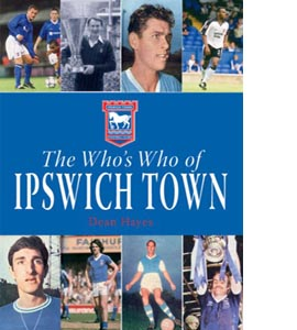 The Who's Who of Ipswich Town (HB)