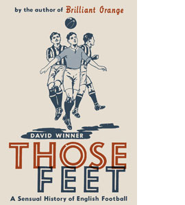 Those Feet: A Sensual History of English Football