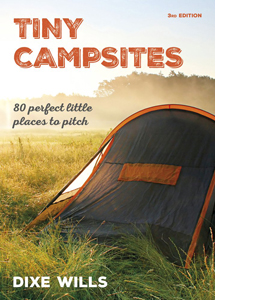 Tiny Campsites: 80 Small but Perfect Places to Pitch