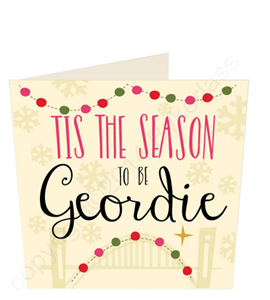 Tis the Season to Be Geordie (Greeting Card)