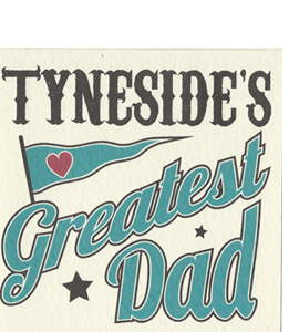 Tyneside's Greatest Dad (Geordie Card)