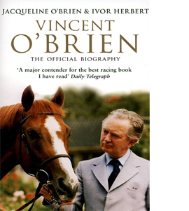 Vincent O'Brien : The Official Biography