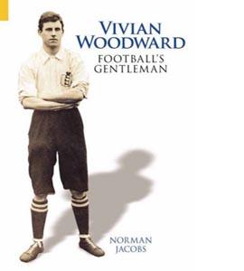 Vivian Woodward: Football's Gentleman (HB)