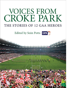 Voices from Croke Park: The Stories of 12 GAA Heroes (HB)