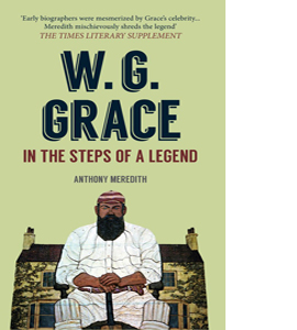 W.G. Grace: In the Steps of a Legend