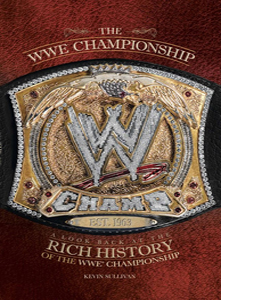 WWE Championships: A Look Back at the Rich History of the WWE Ch