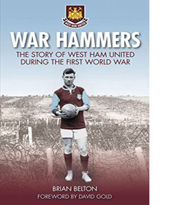 War Hammers I: The Story of West Ham United during the First Wor