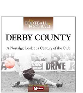 When Football Was Football: Derby County : A Nostalgic Look at a