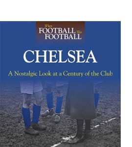 When Football Was Football: Chelsea : A Nostalgic Look at a Cent