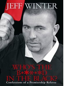 Who's the B*****d in the Black?: Confessions of a Premiership Re
