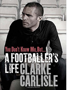 You Don't Know Me, But ...: A Footballer's Life (HB)