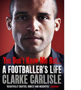 You Don't Know Me, but ...: A Footballer's Life