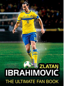 Zlatan Ibrahimovic the Ultimate Fan Book