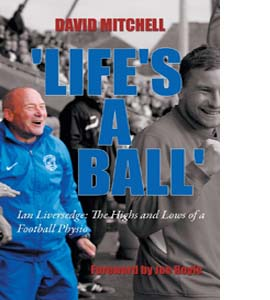 'Life's a Ball': Ian Liversedge: The Highs and Lows of a Footbal