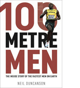 100 Metre Men: The Trackside Story of the 25 Sprint Champions Wh