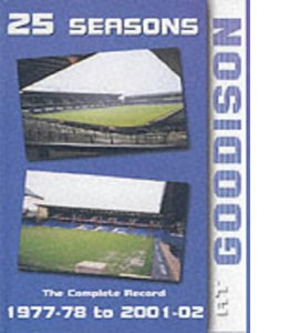 25 Seasons at Goodison: The Complete Record 1977-1978 to 2001-20
