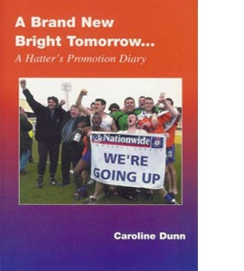 A Brand New Bright Tomorrow...: A Hatter's Promotion Diary
