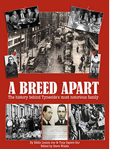 A Breed Apart - History of Tyneside's Sayers Family