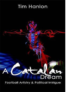 A Catalan Dream : Football Artistry And Political Intrigue