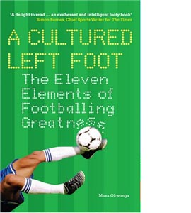 A Cultured Left Foot: Eleven Elements of Footballing Greatness