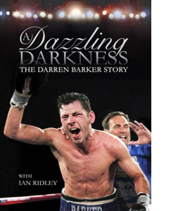 A Dazzling Darkness : The Darren Barker Story (HB)