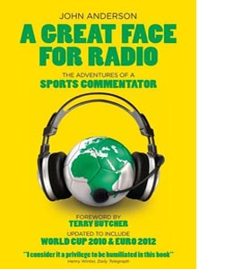 A Great Face For Radio. The Adventures Of a Sports Commentator