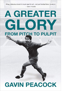 A Greater Glory: From Pitch to Pulpit (HB)
