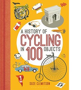 A History of Cycling in 100 Objects  (HB)