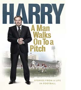 A Man Walks on to a Pitch - Stories from a Life in Football (HB)