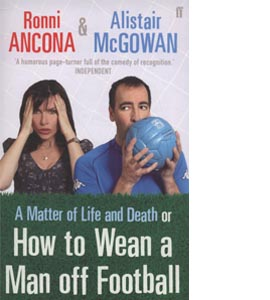 A Matter of Life and Death: Or How to Wean A Man off Football