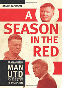 A Season in the Red: Managing Man UTD in the shadow of Sir Alex
