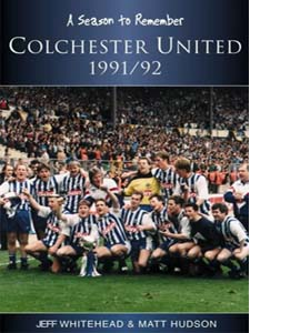 A Season to Remember : Colchester United FC 1991/92