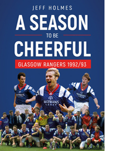 A Season to be Cheerful: Glasgow Rangers 1992/93