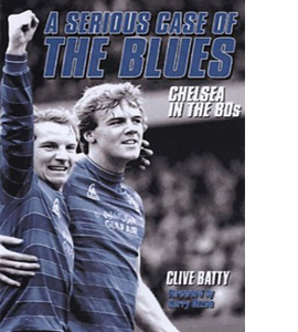 A Serious Case of the Blues : Chelsea in the 80s (HB)