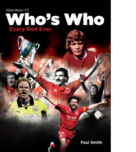 Aberdeen FC Who's Who: Every Red Ever (HB)