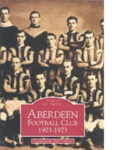 Aberdeen Football Club: 1903-1973