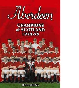 Aberdeen: Champions of Scotland 1954-55 (HB)