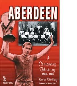 Aberdeen - A Centenary History 1903-2003