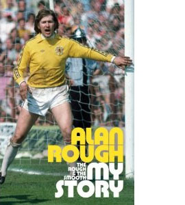 Alan Rough -  The Rough And The Smooth - My Story (HB)