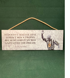 Alan Shearer Geordie Legend Famous Quote (Wooden Sign)