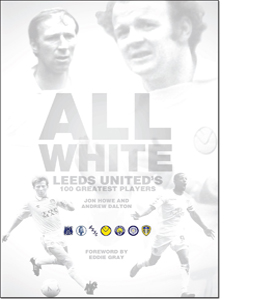 All White: Leeds United's 100 Greatest Players (HB)