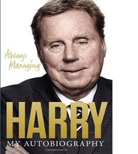 Always Managing Harry Redknapp Autobiography (HB)